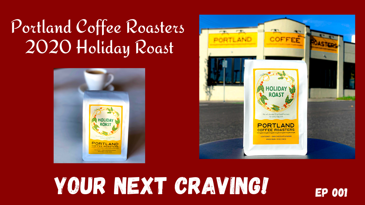 Portland Coffee Roasters 2020 Holiday Roast - Your Next Craving Episode 001 Final Steven Shomler